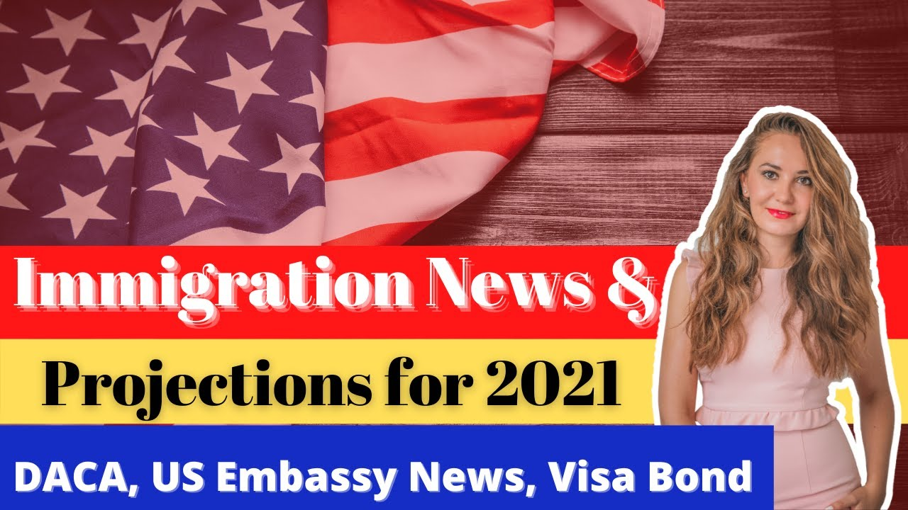 IMMIGRATION NEWS AND PROJECTION FOR 2021 (Biden's immigration agenda, DACA News, US Embassy Reopen)