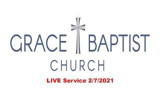 Grace Baptist Church - LIVE Service 2/7/2021