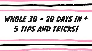 Whole 30- 20 days in + 5 tips and tricks!