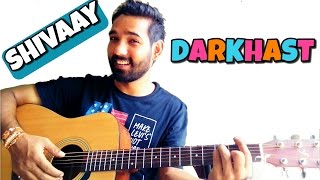 Darkhaast Guitar Lesson Shivaay Aijit Singh And Sunidhi Chauhan