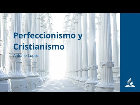"""""""Perfeccionismo y Cristianismo"""" -  Antonio López"""