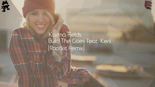 Karma Fields - Build The Cities (feat. Kerli) (rootkit Remix) [monstercat]