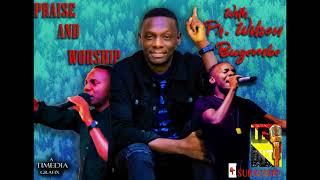 Praise and Worship with Pastor Wilson Bugembe|pastor wilson bugembe songs collection