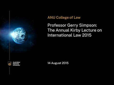 Professor Gerry Simpson The Annual Kirby Lecture on International Law 2015