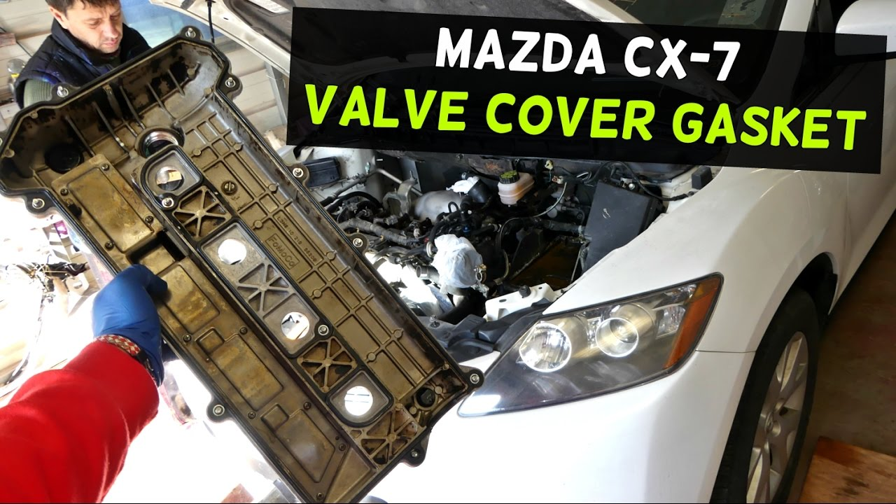 MAZDA CX-7 CX7 2 3 VALVE COVER GASKET REPLACEMENT REMOVAL | VALVE COVER  REMOVAL