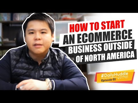 Daily Huddle - Ep 61 | How To Start An eCommerce Business Outside Of North America