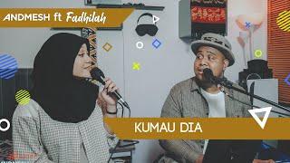KUMAU DIA - COVER BY ANDMESH ft FADHILAH INTAN