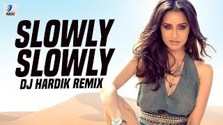 Slowly Slowly Remix DJ Hardik Mp3 Song Download