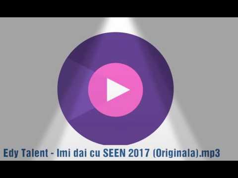 Edy Talent - Imi dai cu SEEN 2017 [[Originala..]).mp3