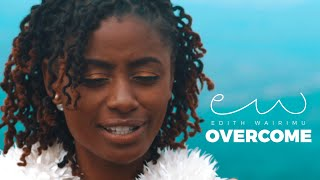 Edith Wairimu - Overcome (Official Music Video) [SMS 'Skiza 7500488' to 811]