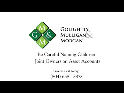 Be careful naming children as joint owners on asset accounts.