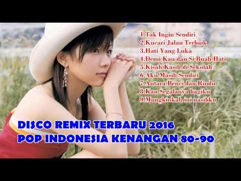 DISCO REMIK TERBARU 2016,, POP Indonesia kenangan  era 80 - 90