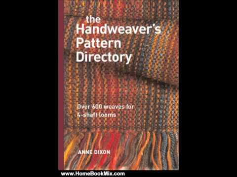 Home Book Summary: The Handweavers Pattern Directory by Anne Dixon