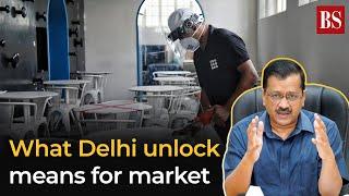 Delhi unlock: Markets hail Kejriwal decision, but not everyone is happy!