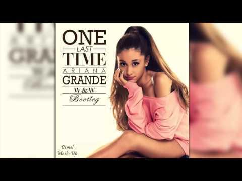 Ariana Grande - One Last Time (W&W Bootleg) [Deniel Full Remake]