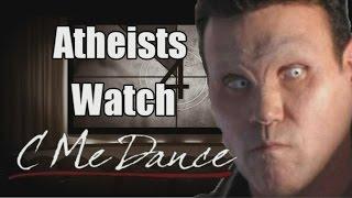 Atheists Watch 'C Me Dance'