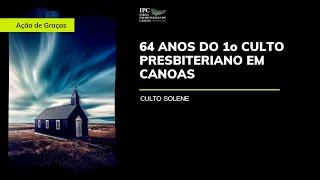 AÇÃO DE GRAÇAS PELOS 64 ANOS DO 1° CULTO PRESBITERIANO EM CANOAS - Mateus 19:1-12