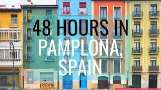 48 HOURS IN PAMPLONA // SPAIN