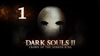 Dark Souls 2 DLC Crown Of The Sunken King #1 (Прохождение)