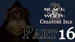 Black & White : Creature Isle - Part 16