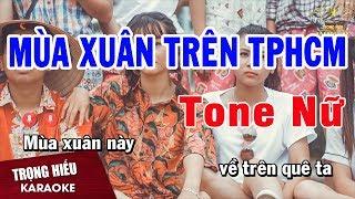 Karaoke Mùa Xuân Trên Thành Phố Hồ Chí Minh Tone Nữ Nhạc Sống | Trọng Hiếu