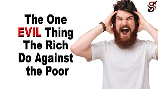 The One EVIL Thing The Rich Do Against the Poor
