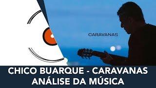 Baixar Chico Buarque - Caravanas (Entendendo a música)