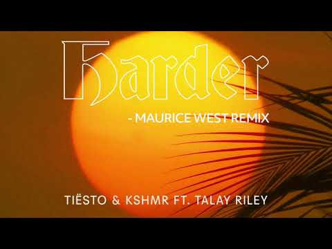 Tiësto & KSHMR ft. Talay Riley - Harder (Maurice West Remix)