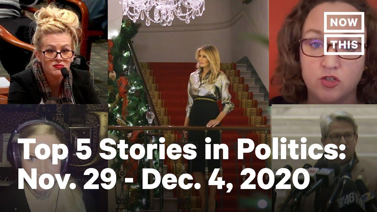 Top 5 Stories in Politics: November 29 - December 4, 2020   NowThis