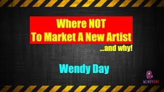 Where NOT To Market A New Artist | Wendy Day