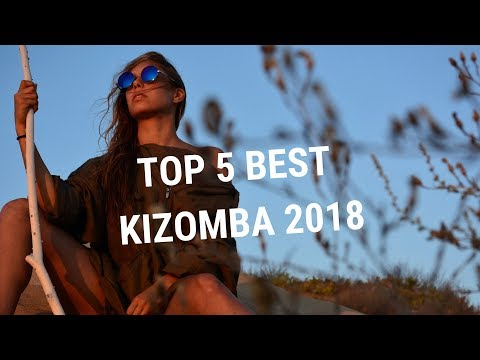 Top 5 Best Of Indie Kizomba Music - Selection 2018