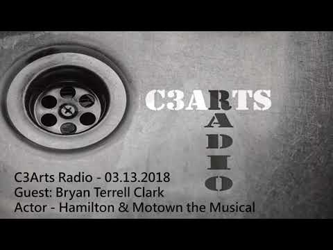 C3Arts Radio   03.13.2018   Bryan Terrell Clark   Actor   Hamilton  Motown the Musical