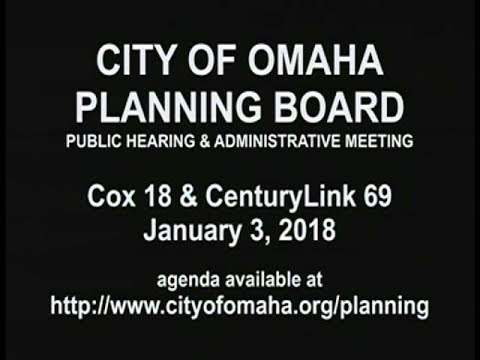 City of Omaha Planning Board Public Hearing and Administration January 3, 2018 meeting.