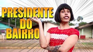 MINHA MÃE VIROU PRESIDENTE DO BAIRRO