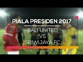 Hasil Pertandingan Bali United  vs Sriwijaya FC - Video Gol, Skor Sepak Bola Piala Presiden Bali United  vs Sriwijaya FC 07 Februari 2017