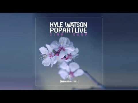 Kyle Watson & Popartlive - Sink Deep
