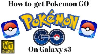 How to download Pokémon GO on Galaxy s3 Android 4.3 jellybean.