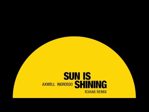 Axwell & Ingrosso - Sun Is Shining (R3hab Remix)