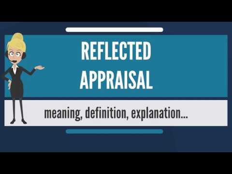 What is REFLECTED APPRAISAL? What does REFLECTED APPRAISAL mean? REFLECTED APPRAISAL meaning