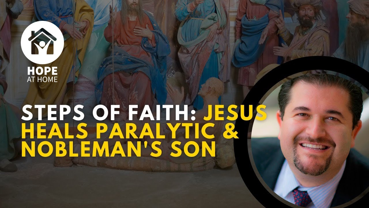 Steps of Faith: Jesus Heals Paralytic and Nobleman's Son