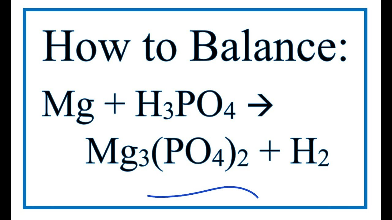 How to Balance Mg + H3PO4 = Mg3(PO4)2 + H2 (Magnesium + Phosphoric acid)