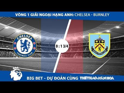 Big Bet - Dự đoán tỉ lệ trận đấu Chelsea - Burnley (V1 Premier League 17-18)