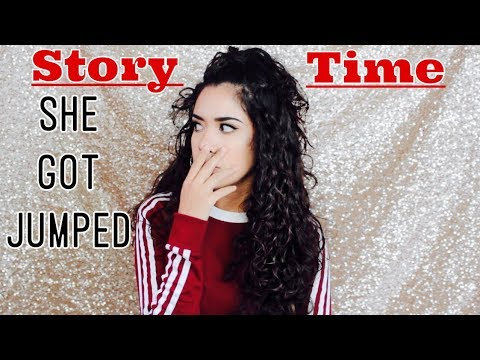 STORYTIME: SHE GOT JUMPED