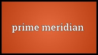 Prime meridian Meaning