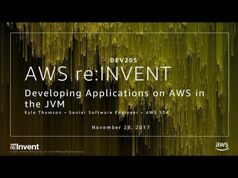 AWS re:Invent 2017: Developing Applications on AWS in the JVM (DEV205)