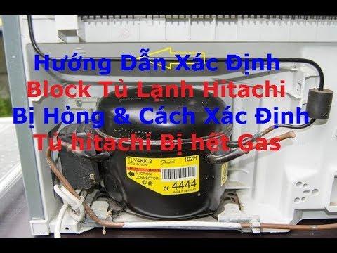 Cách Xác Định Bloc Tủ Lạnh Hitachi Bị Hỏng & Các Kiểm Tra Gas Còn hay Hết