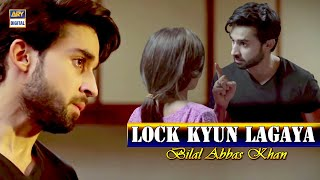 Kyun Lagaya Tum Ne Lock | Bilal Abbas Best Scene | ARY Digital | Must Watch