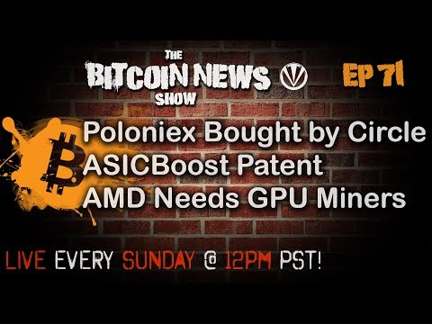 The Bitcoin News Show #71 - Poloniex Aquired by Circle, ASICBoost Patent, AMD Needs GPU Miners