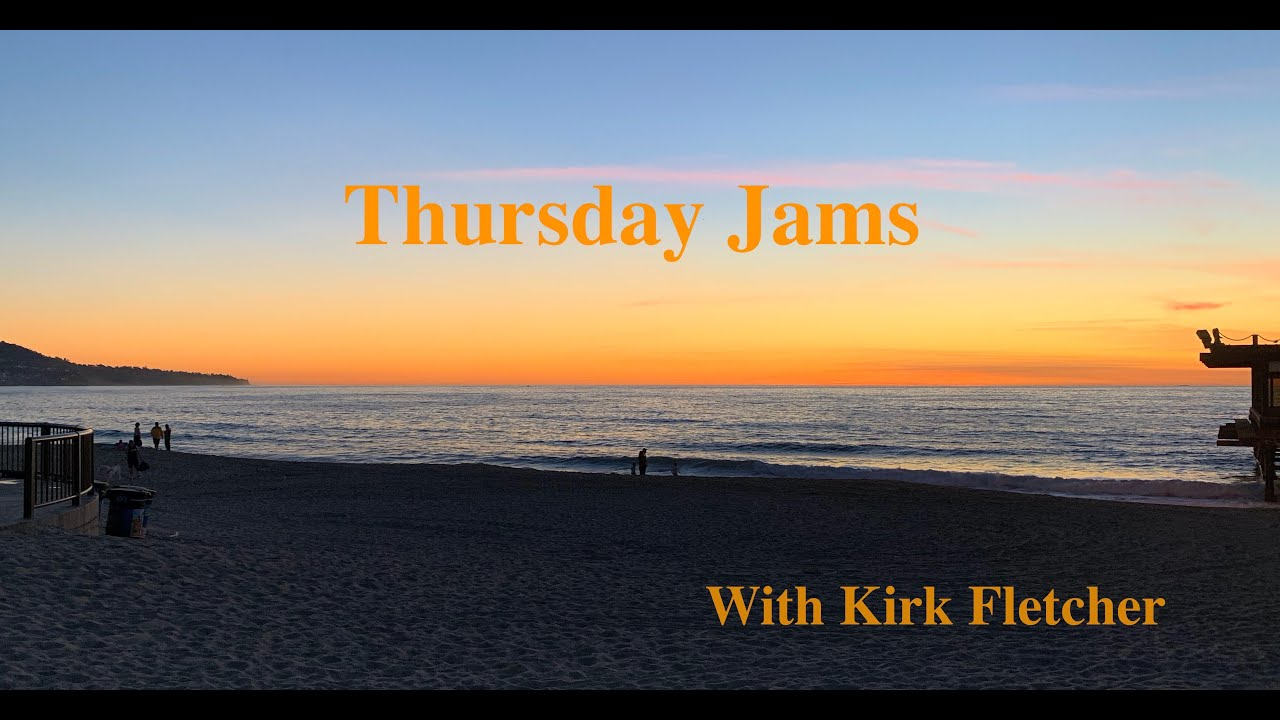 THURSDAY JAMS WITH KIRK FLETCHER