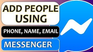 How to Add Someone/People on Messenger Using Name, Email, and Phone Number